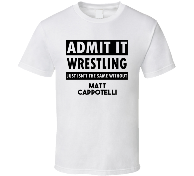 Matt Cappotelli Life Isnt The Same Without T shirt