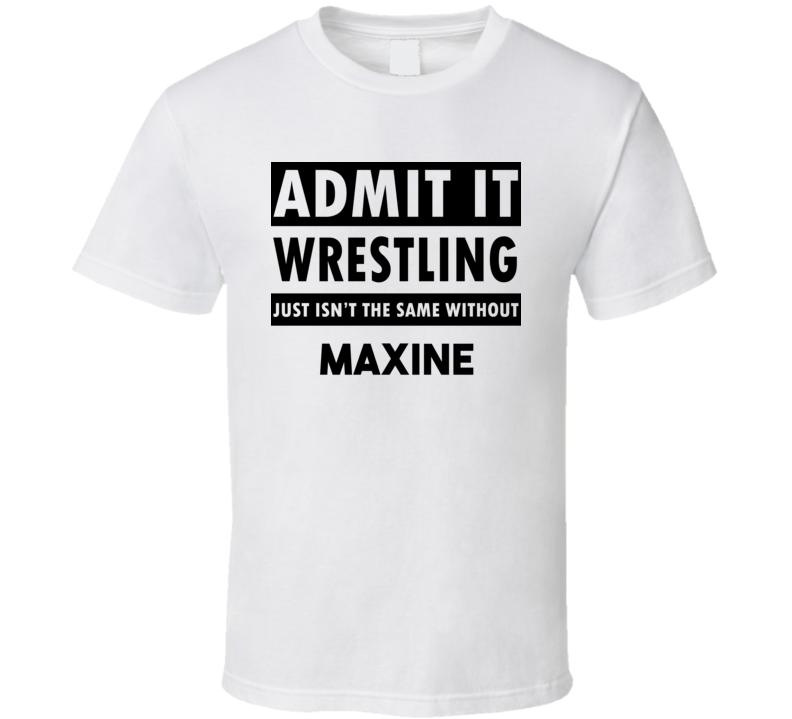 Maxine Life Isnt The Same Without T shirt