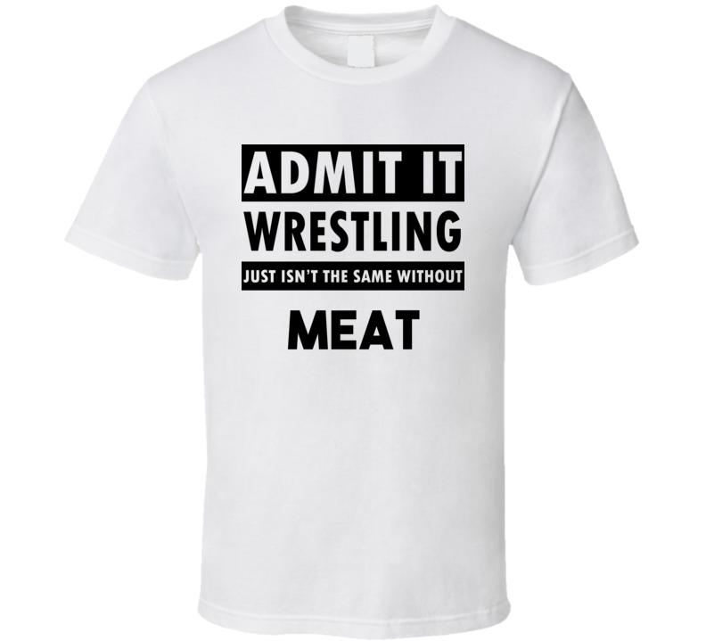 Meat Life Isnt The Same Without T shirt