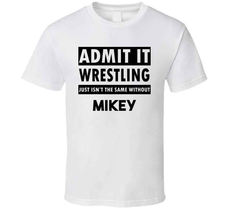 Mikey Life Isnt The Same Without T shirt