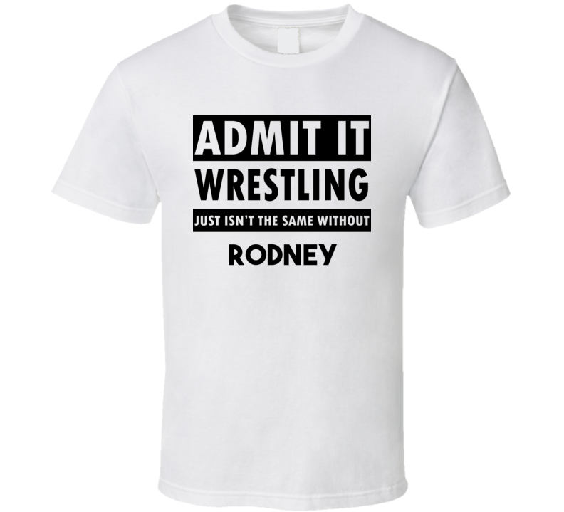 Rodney Life Isnt The Same Without T shirt