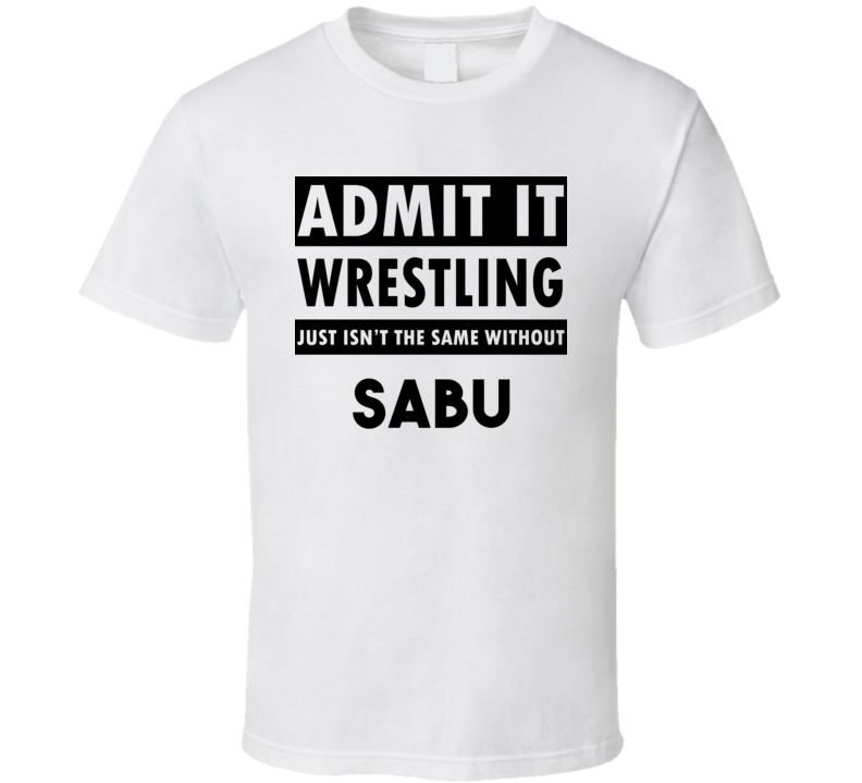 Sabu Life Isnt The Same Without T shirt
