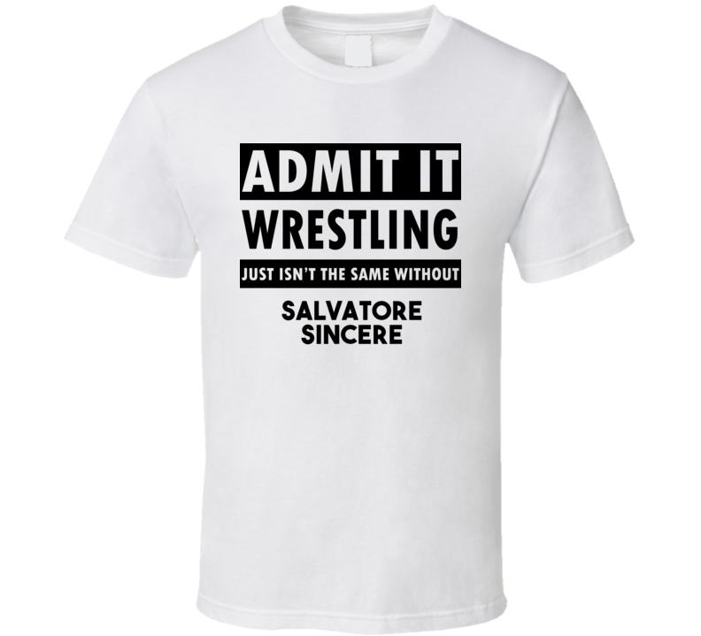 Salvatore Sincere Life Isnt The Same Without T shirt