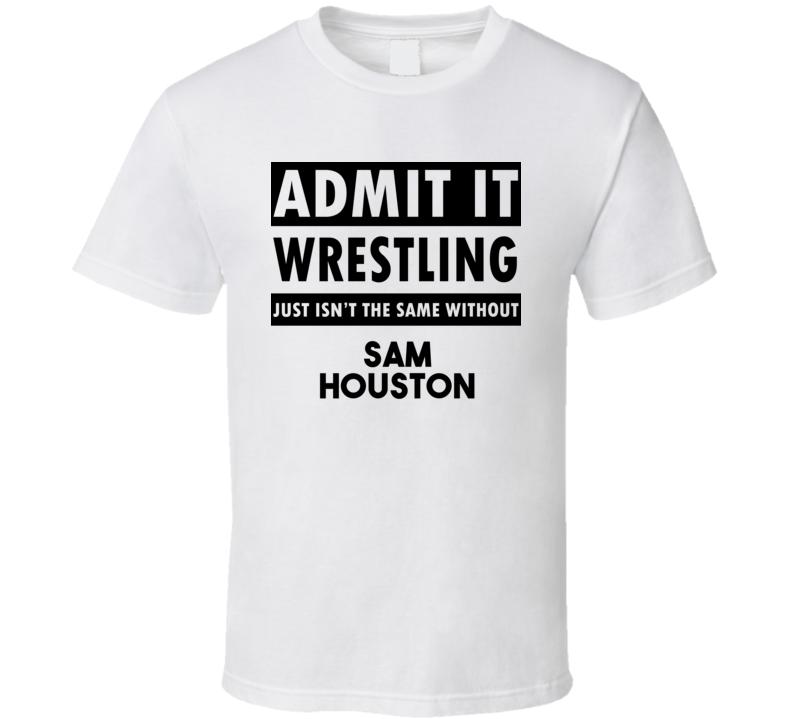 Sam Houston Life Isnt The Same Without T shirt