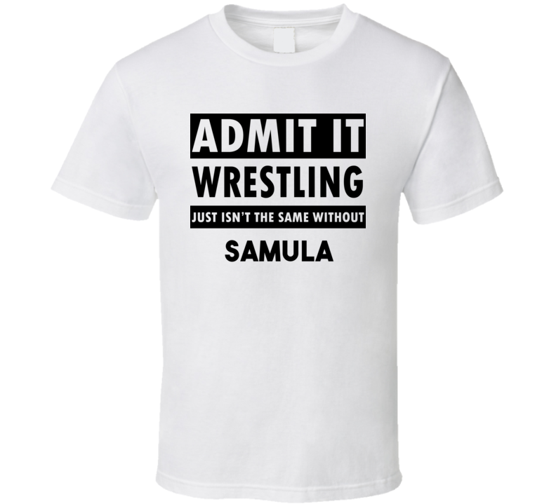 Samula Life Isnt The Same Without T shirt