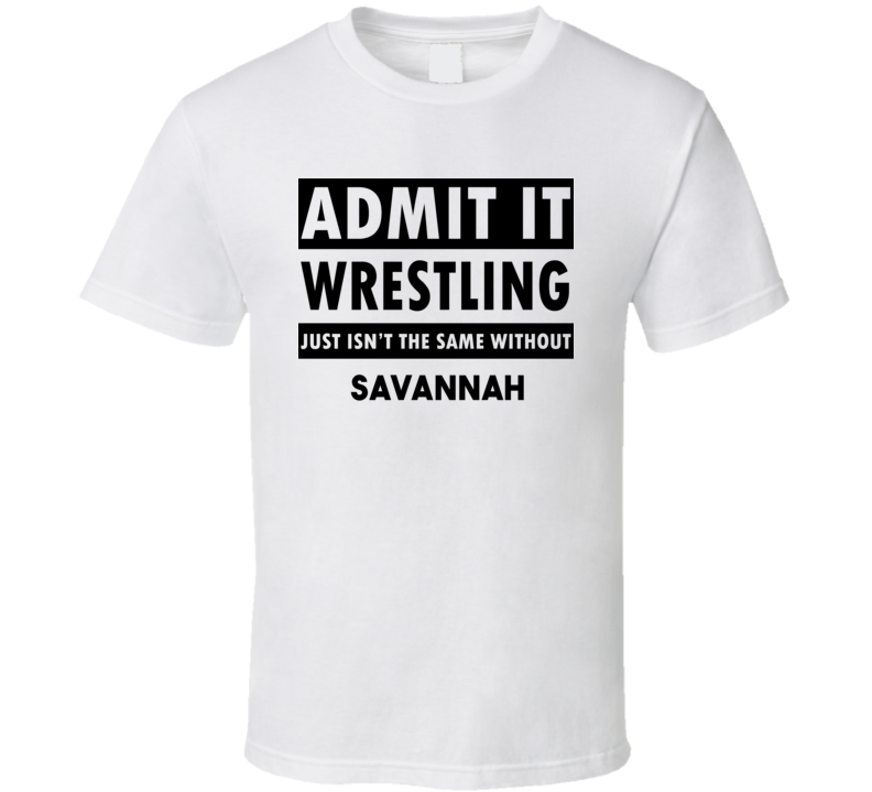 Savannah Life Isnt The Same Without T shirt