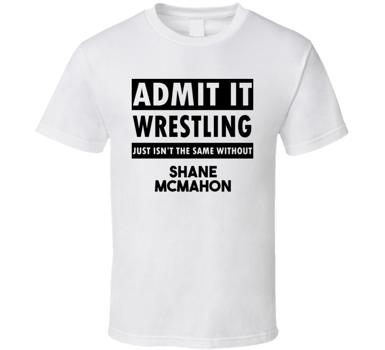 Shane McMahon Life Isnt The Same Without T shirt