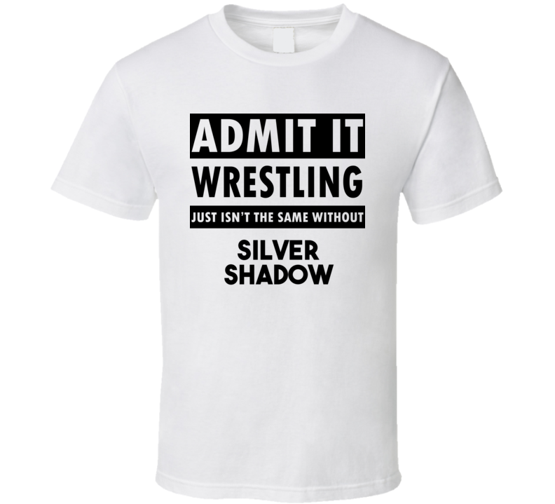 Silver Shadow Life Isnt The Same Without T shirt