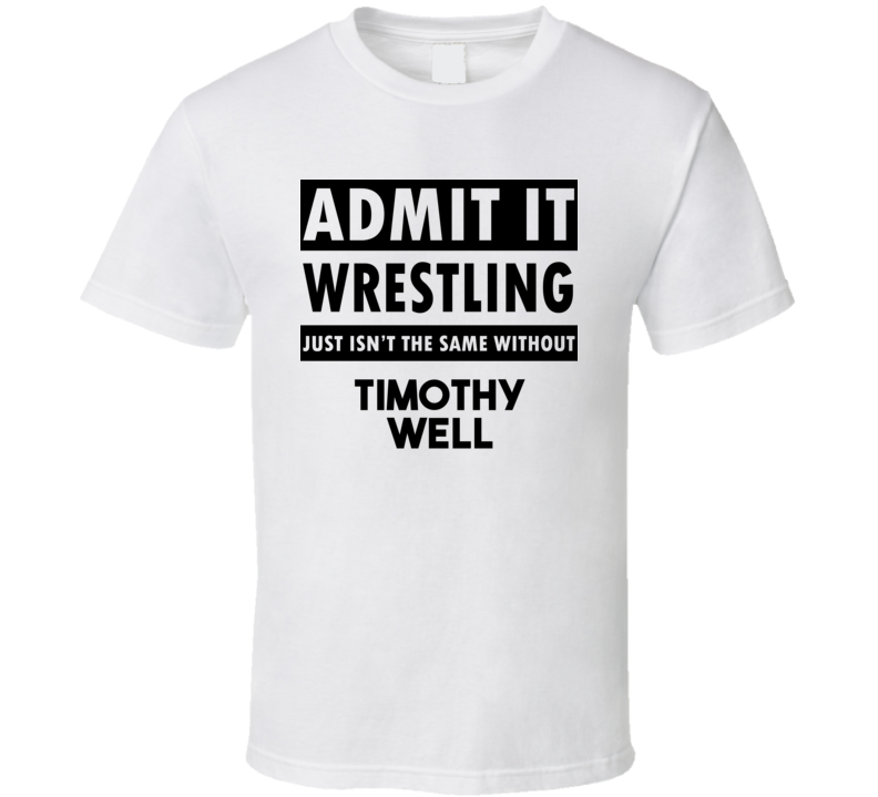 Timothy Well Life Isnt The Same Without T shirt