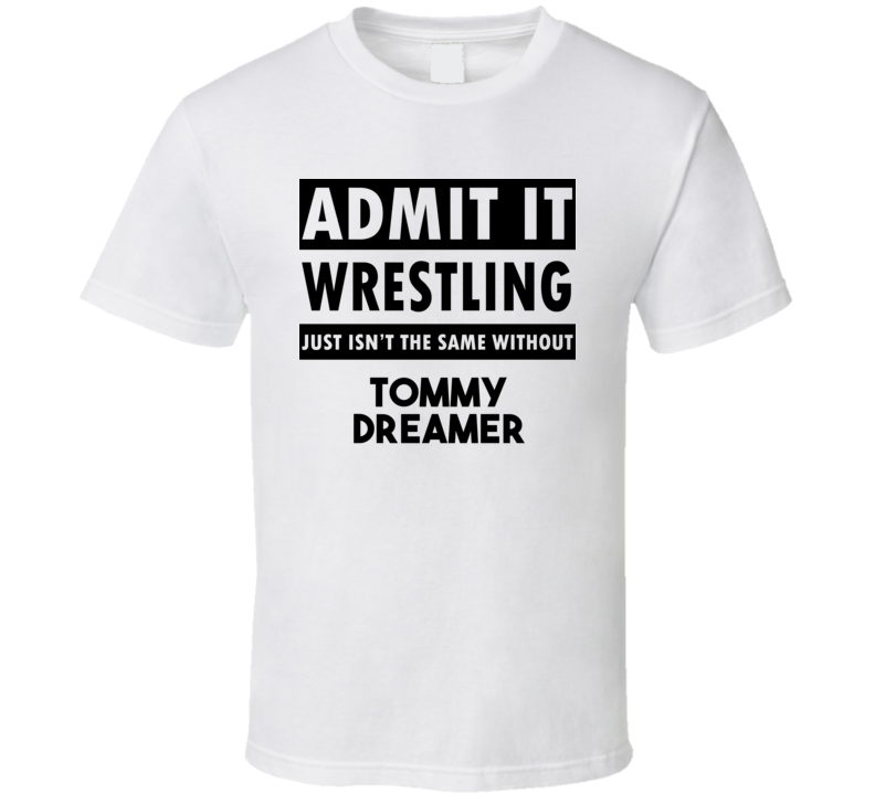 Tommy Dreamer Life Isnt The Same Without T shirt