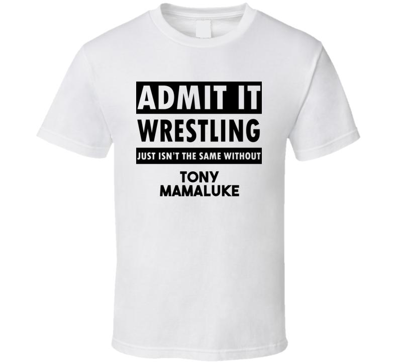 Tony Mamaluke Life Isnt The Same Without T shirt