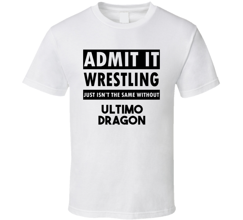 Ultimo Dragon Life Isnt The Same Without T shirt