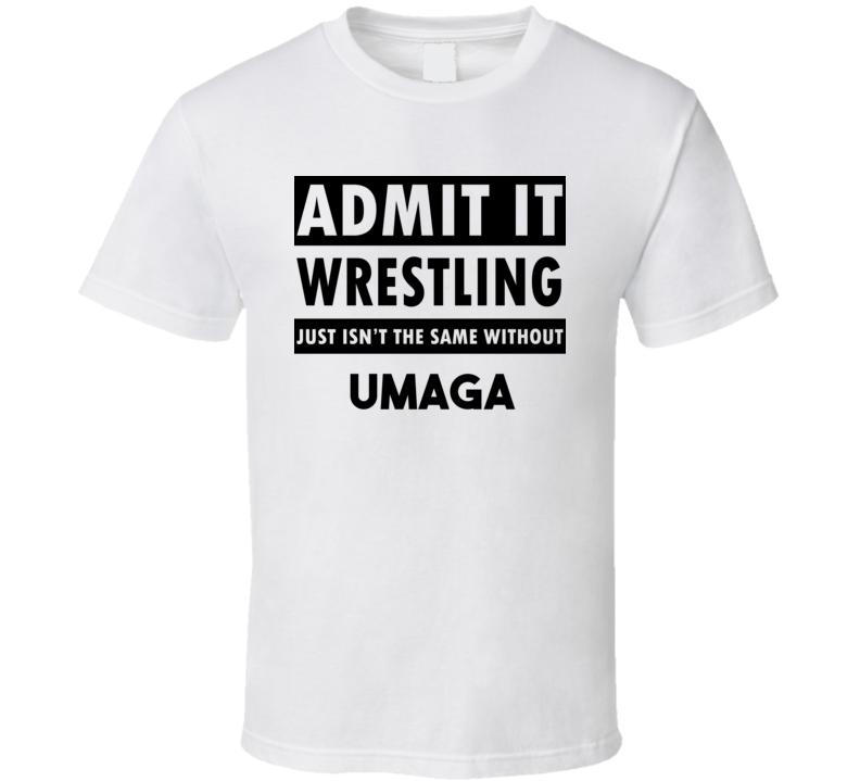 Umaga Life Isnt The Same Without T shirt