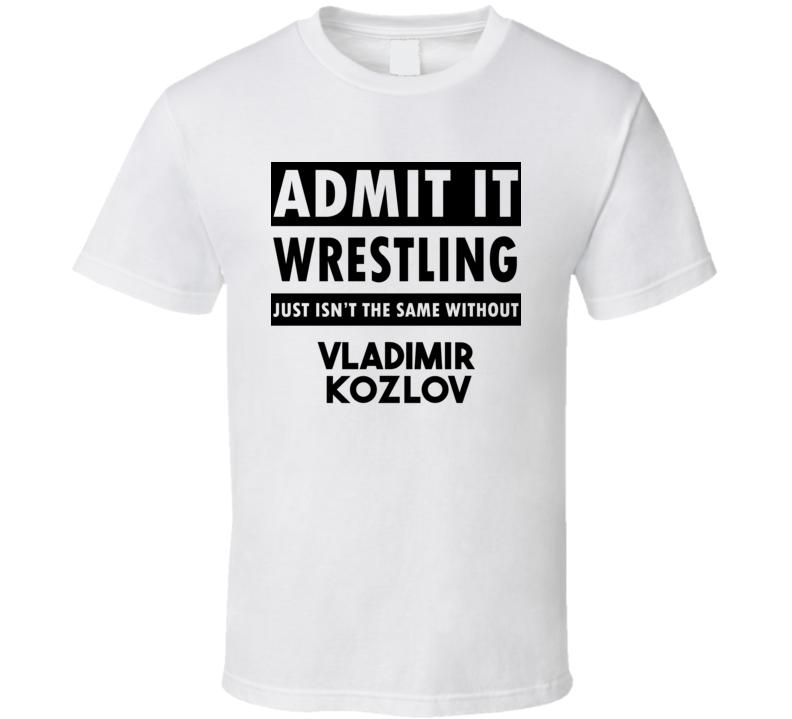 Vladimir Kozlov Life Isnt The Same Without T shirt