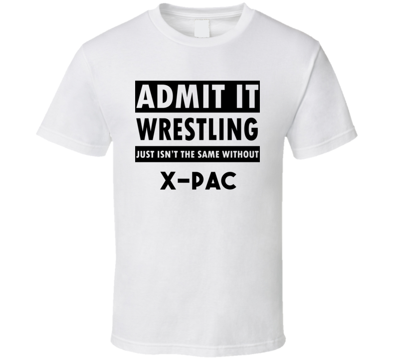 X-Pac Life Isnt The Same Without T shirt