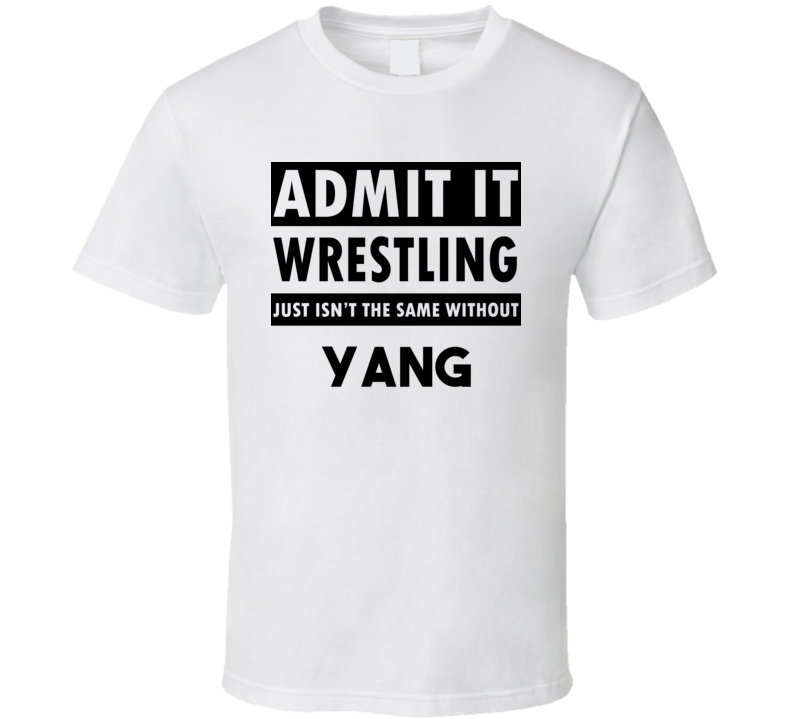 Yang Life Isnt The Same Without T shirt