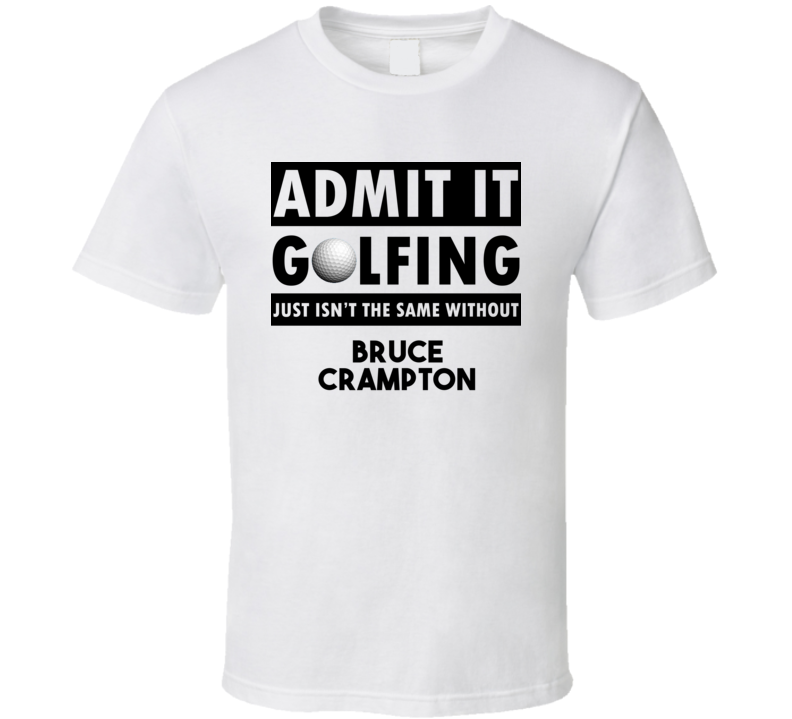 Bruce Crampton Golf Isnt The Same Without T shirt
