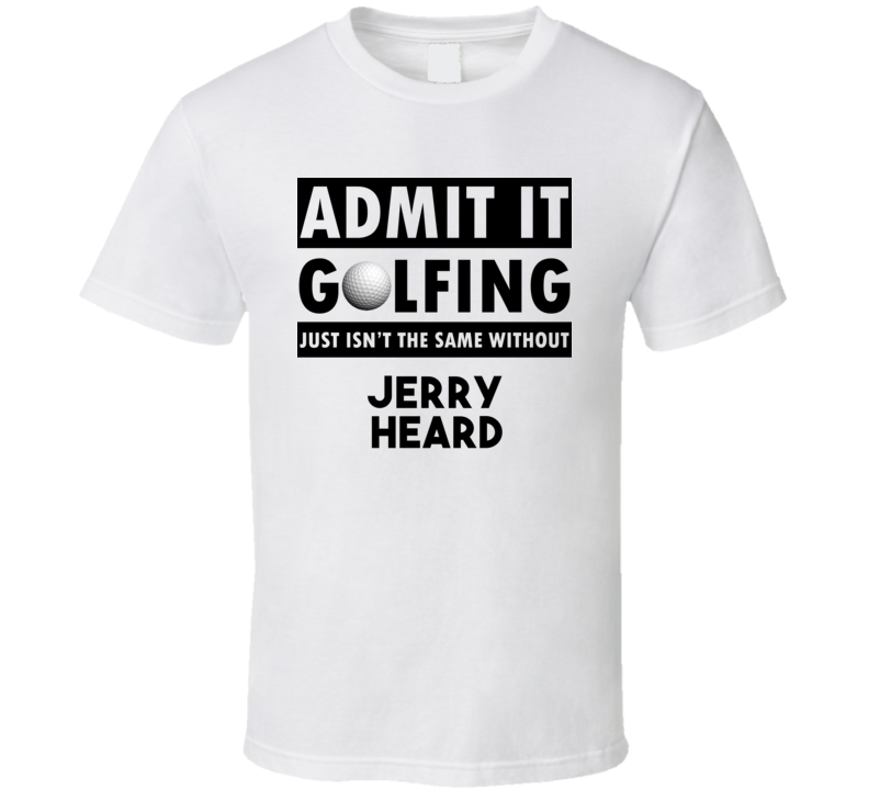 Jerry Heard Golf Isnt The Same Without T shirt