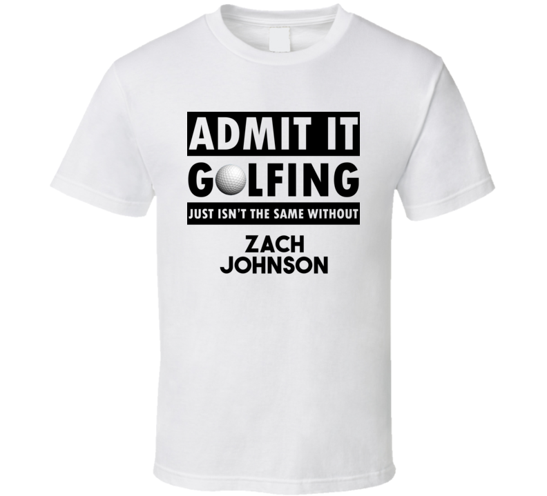 Zach Johnson Golf Isnt The Same Without T shirt