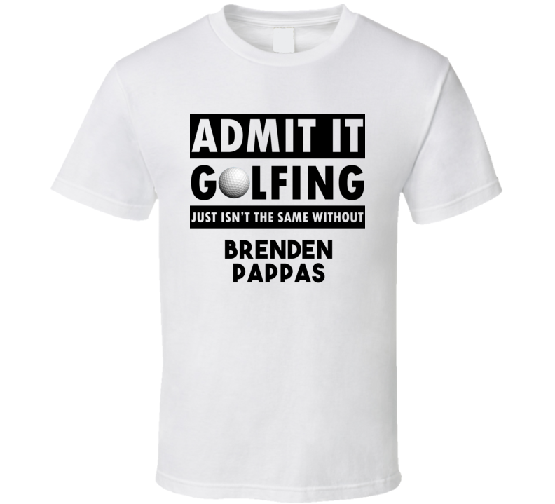 Brenden Pappas Golf Isnt The Same Without T shirt