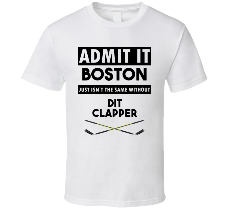 Boston Isnt The Same Without Dit Clapper T shirt