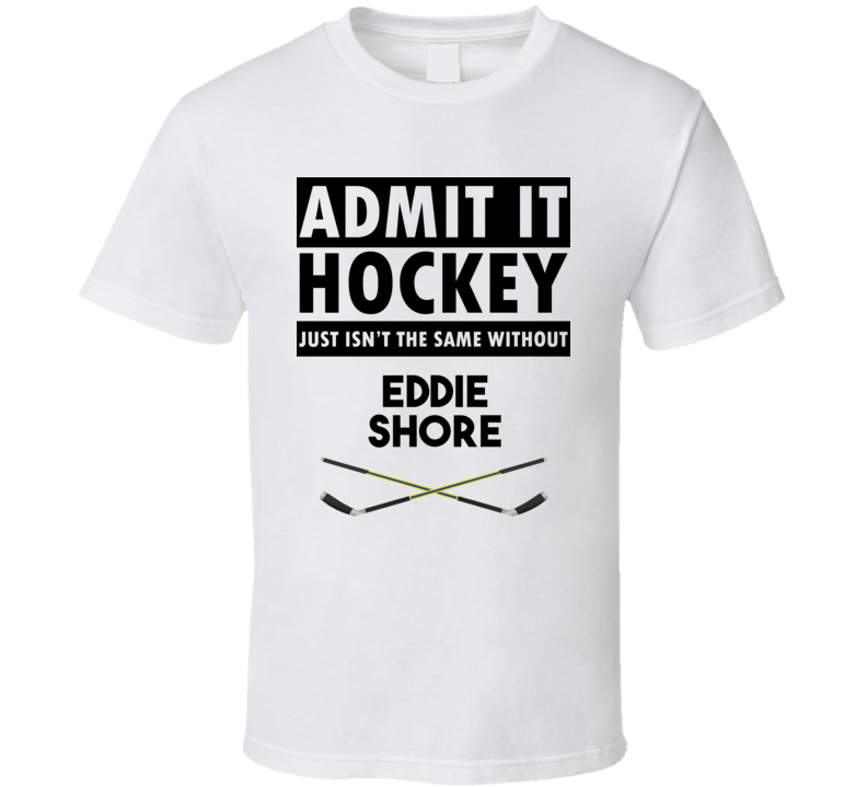 Eddie Shore Hockey Isnt The Same Without T shirt