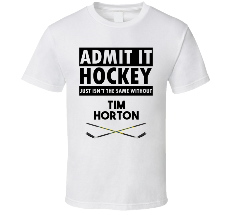 Tim Horton Hockey Isnt The Same Without T shirt
