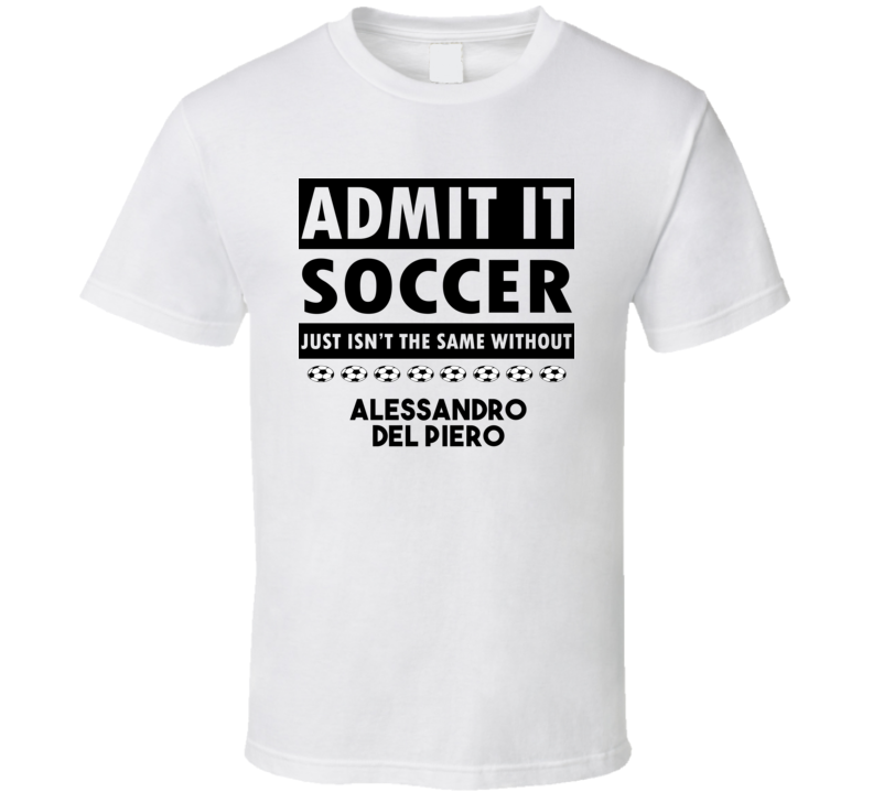 Alessandro Del Piero Soccer Isnt The Same Without T shirt