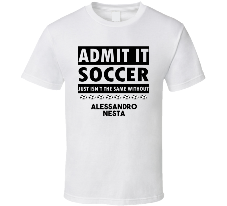 Alessandro Nesta Soccer Isnt The Same Without T shirt
