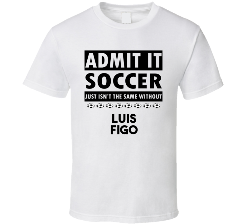 Luis Figo Soccer Isnt The Same Without T shirt