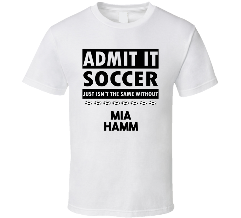 Mia Hamm Soccer Isnt The Same Without T shirt
