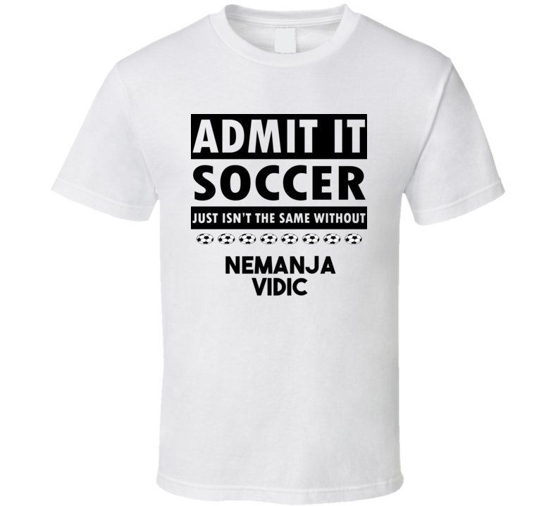 Nemanja Vidic Soccer Isnt The Same Without T shirt