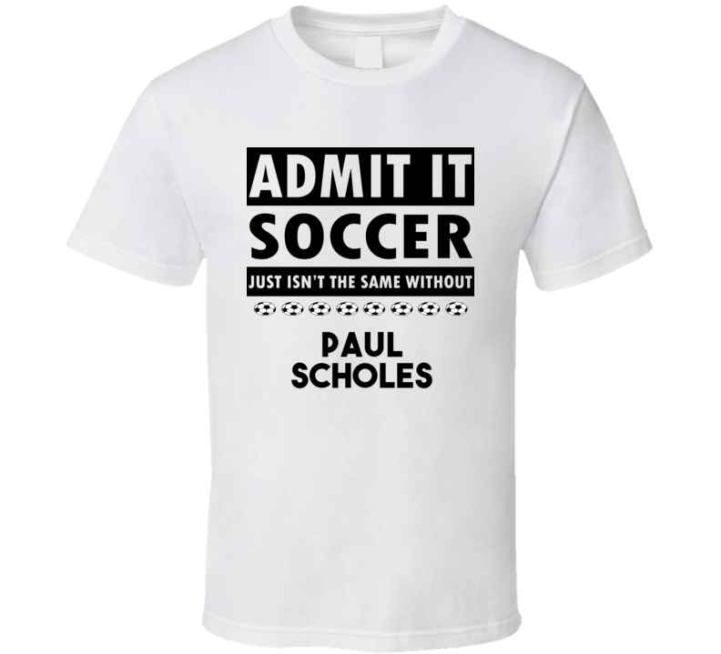 Paul Scholes Soccer Isnt The Same Without T shirt