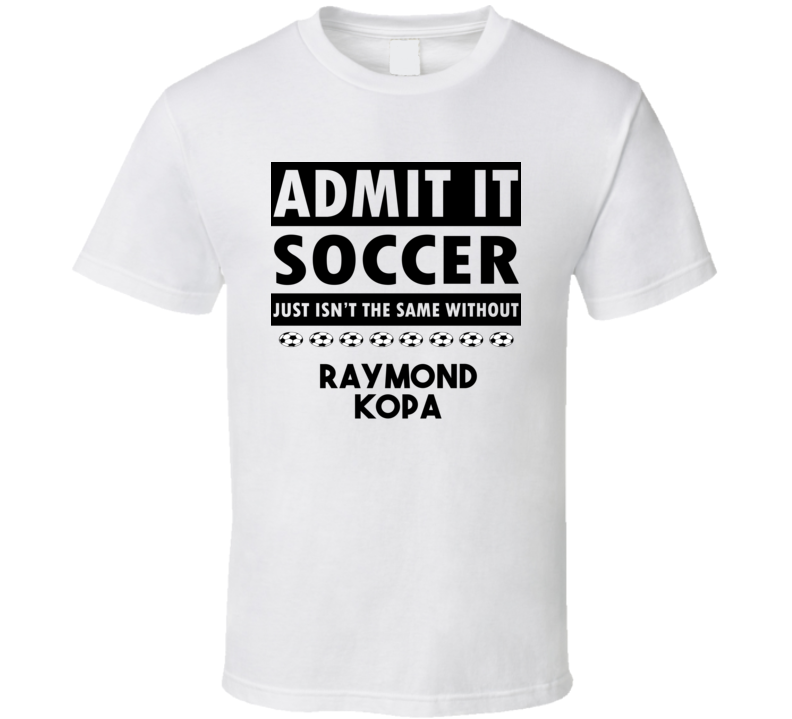 Raymond Kopa Soccer Isnt The Same Without T shirt