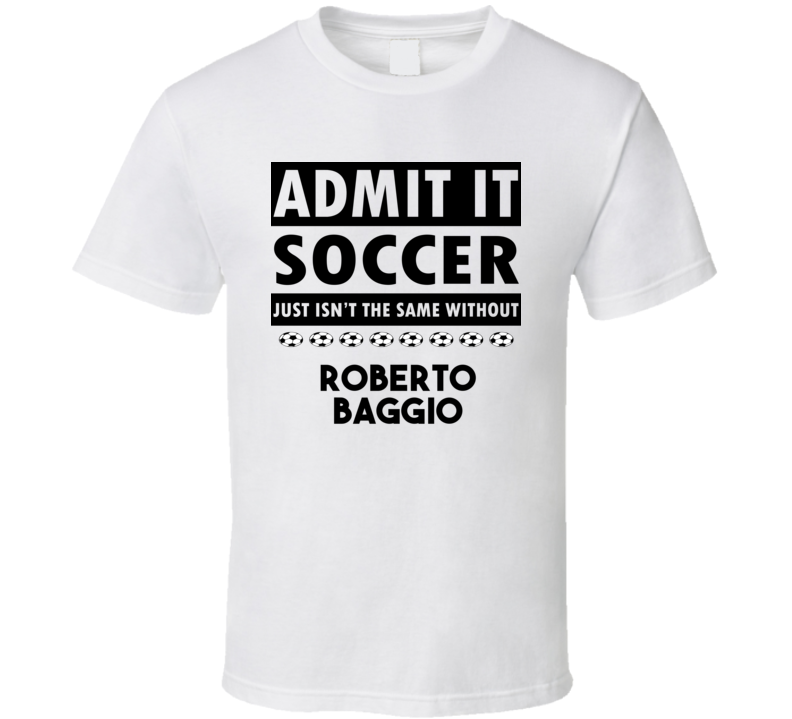 Roberto Baggio Soccer Isnt The Same Without T shirt