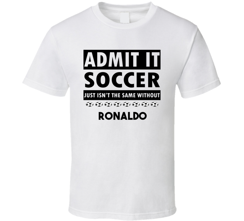 Ronaldo Soccer Isnt The Same Without T shirt