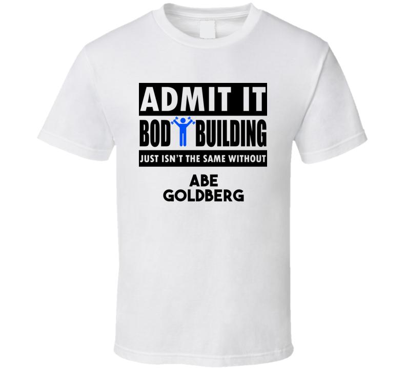 Abe Goldberg Life Isnt The Same Without T shirt