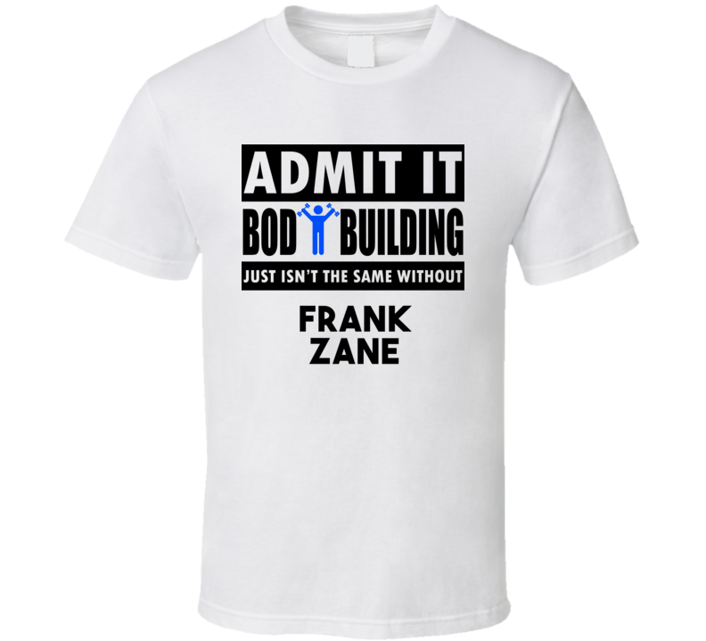 Frank Zane Life Isnt The Same Without T shirt