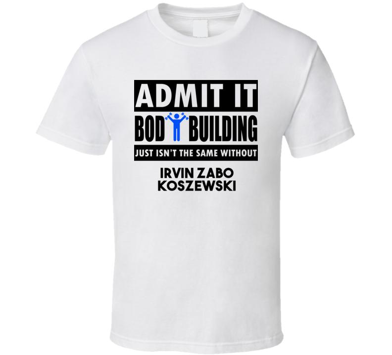 Irvin Zabo Koszewski Life Isnt The Same Without T shirt