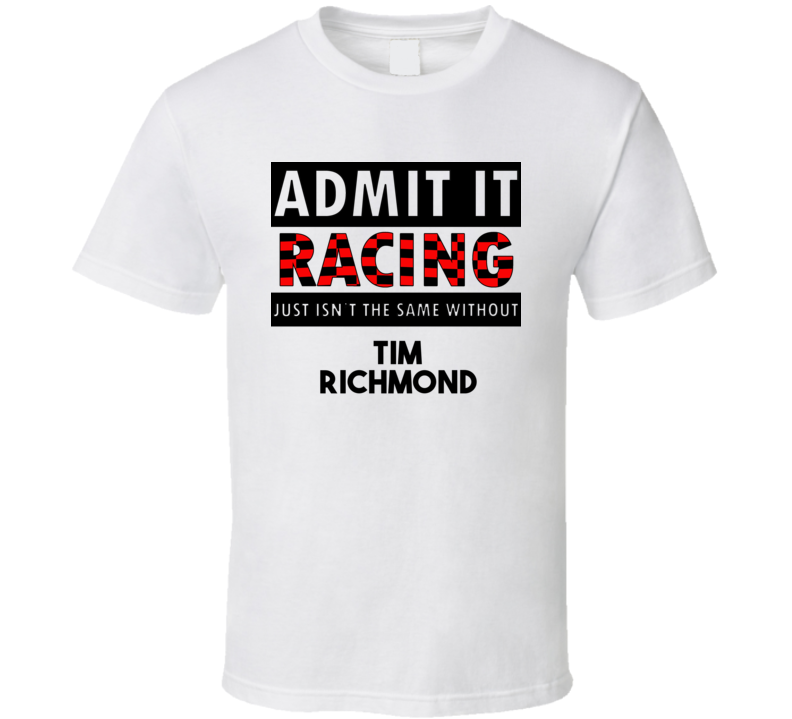 Tim Richmond Racing Isnt The Same Without T shirt
