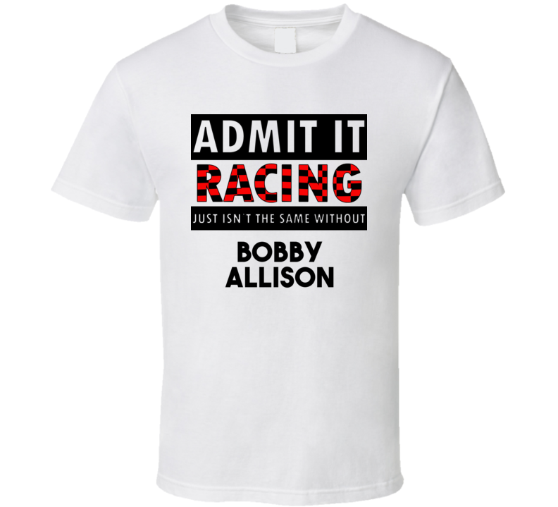 Bobby Allison Racing Isnt The Same Without T shirt