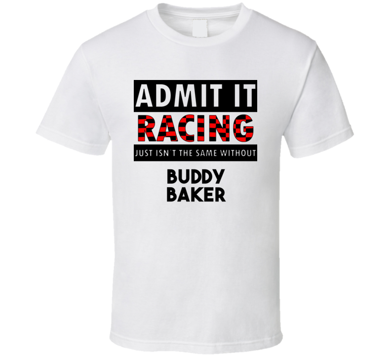 Buddy Baker Racing Isnt The Same Without T shirt