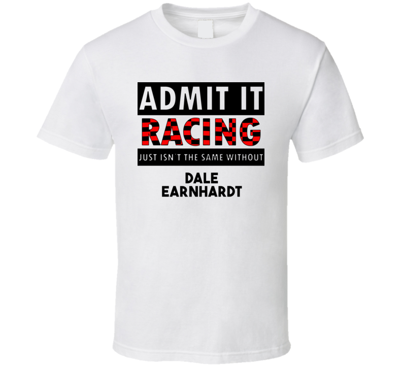 Dale Earnhardt Racing Isnt The Same Without T shirt