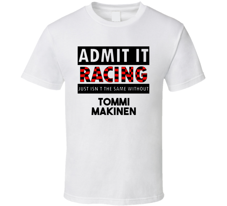 Tommi Makinen Racing Isnt The Same Without T shirt