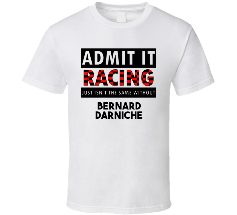 Bernard Darniche Racing Isnt The Same Without T shirt