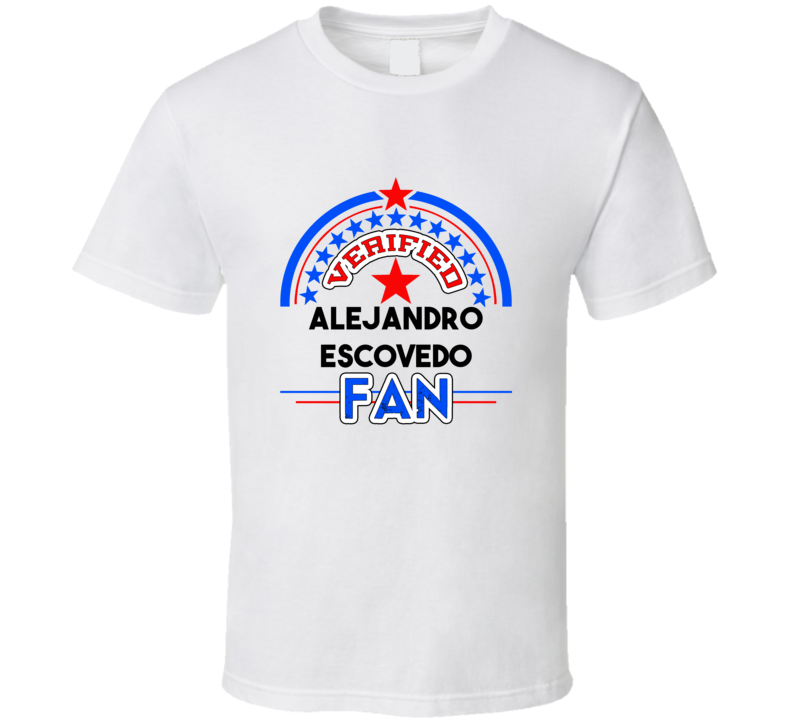 Alejandro Escovedo Verified Fan T shirt