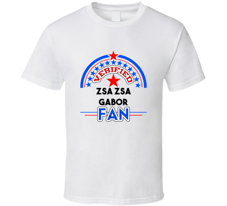 Zsa Zsa Gabor Verified Fan T shirt