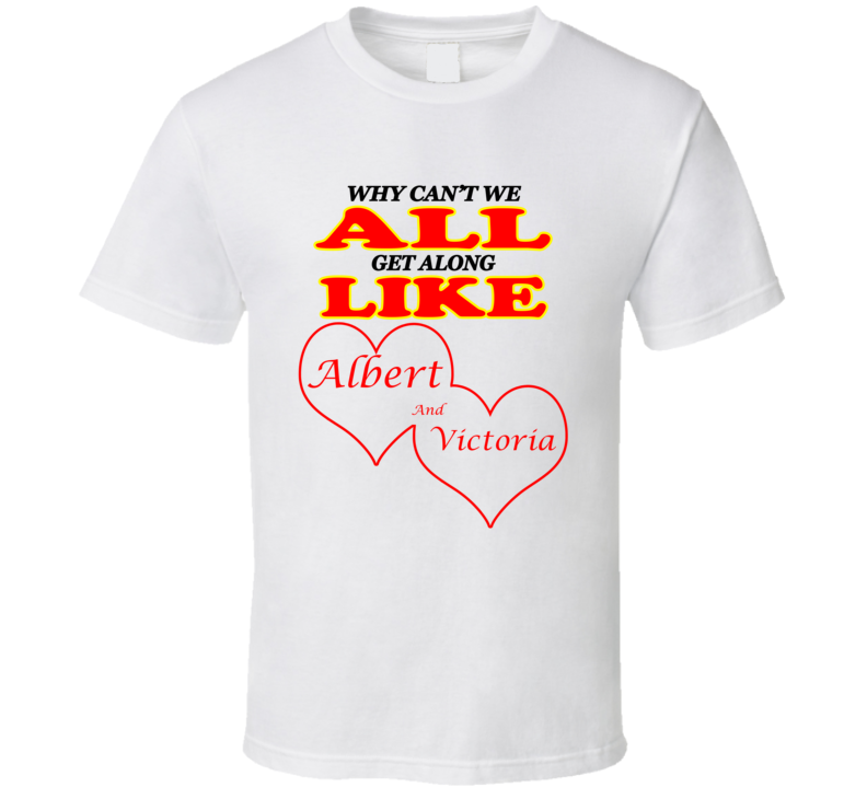 Albert And Victoria Cant We All Get Along T shirt