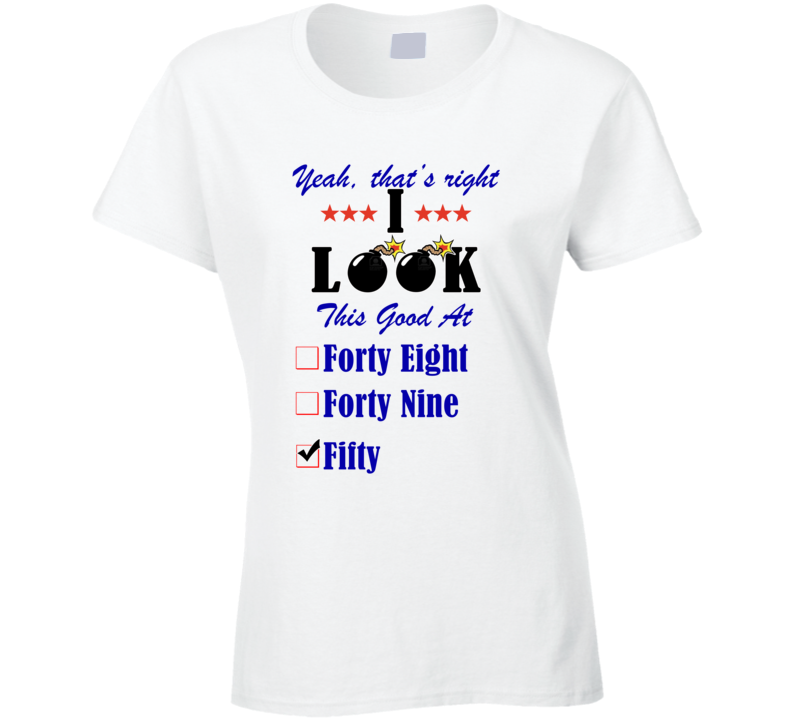 Fifty Yeah I Look This Good At T shirt