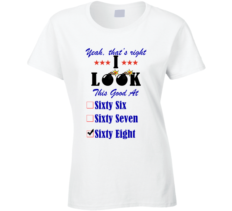 Sixty Eight Yeah I Look This Good At T shirt